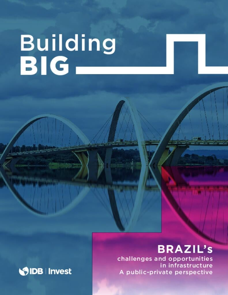 Report: Building BIG - Brazil's challenges and opportunities in infrastructure. A public-private perspective
